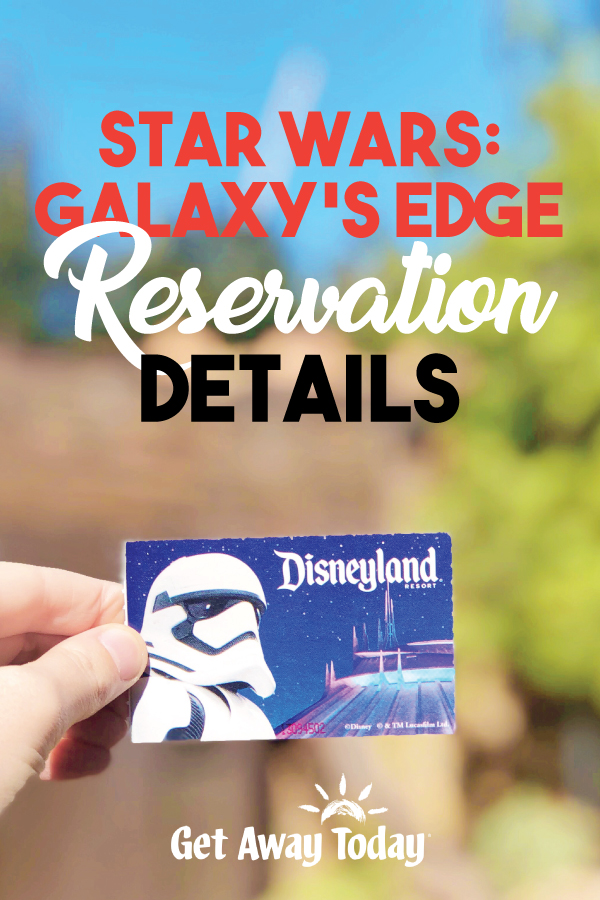 NEW - Star Wars Galaxy's Edge Reservation Details Announced for Disneyland - Click for Everything You Need to Know || Get Away Today