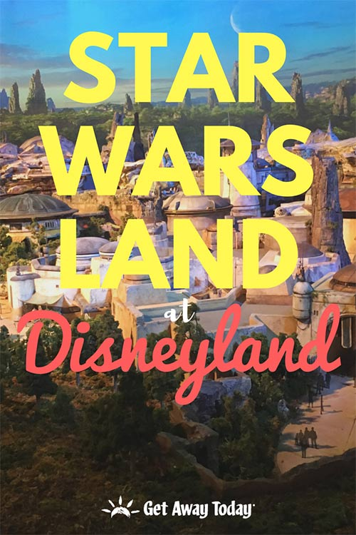 Everything You Need to Know About Star Wars Land in Disneyland || Get Away Today