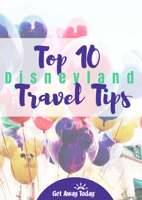 Top 10 Disneyland Travel Tips Pin | Get Away Today