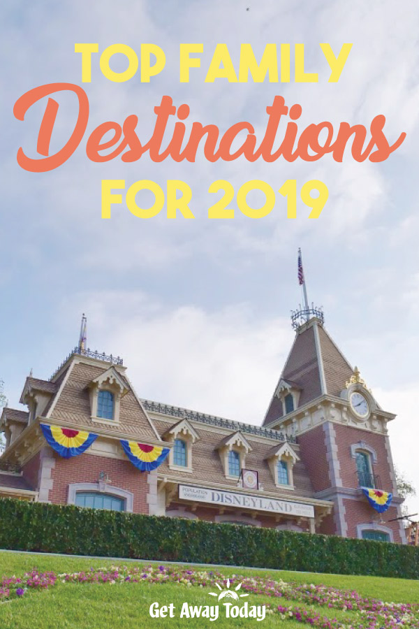Top Family Destinations for 2019 || Get Away Today