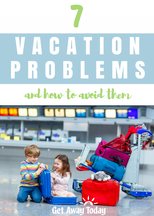 7 Vacation Problems and How to Avoid Them