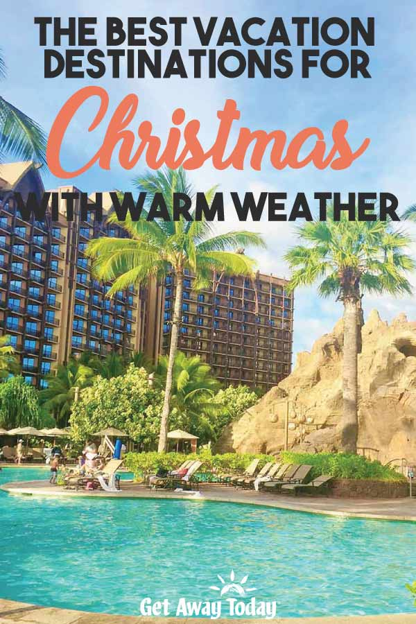 The Best Vacation Destinations for Christmas with Warm Weather || Get Away Today