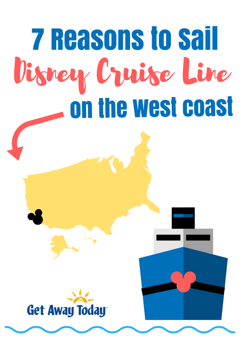 7 Reasons to Sail DCL on the West Coast Pin Image || Get Away Today