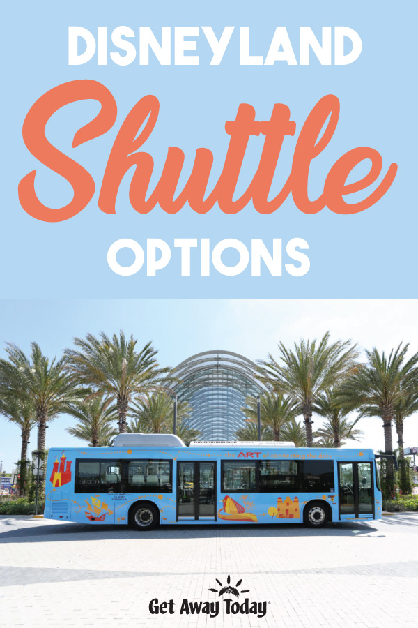 Disneyland Shuttle Options || Get Away Today
