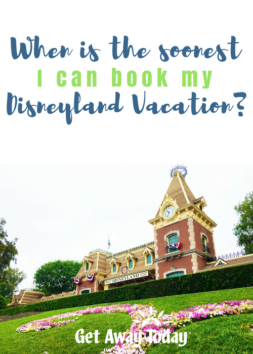 When Is the Soonest I Can Book My Disneyland Vacation?