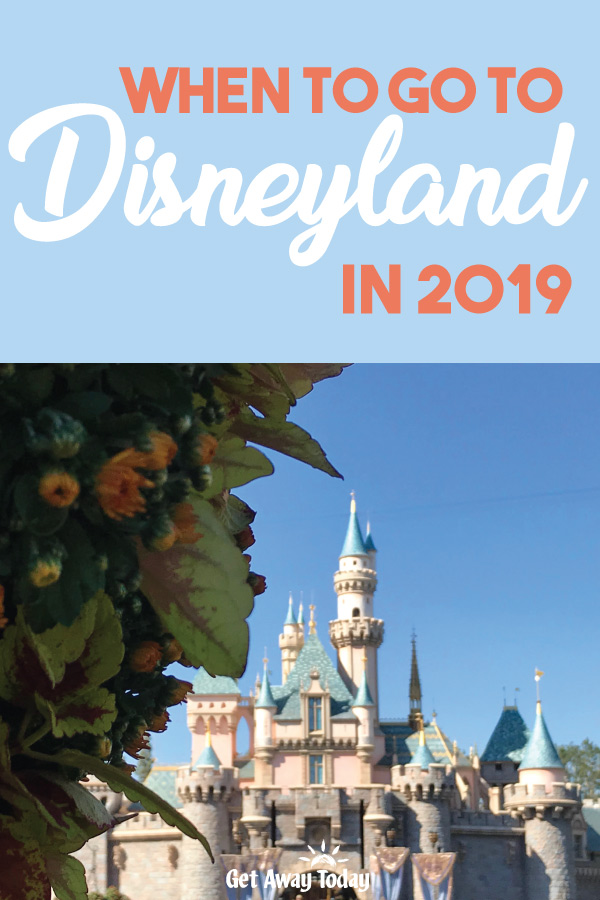 When to go to Disneyland in 2019 || Get Away Today